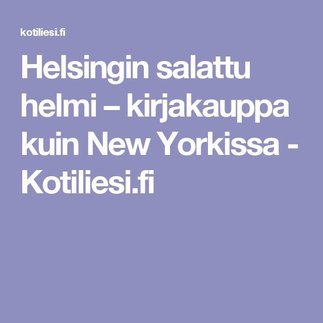 Helsingin salattu helmi – kirjakauppa kuin New Yorkissa - Kotiliesi.fi