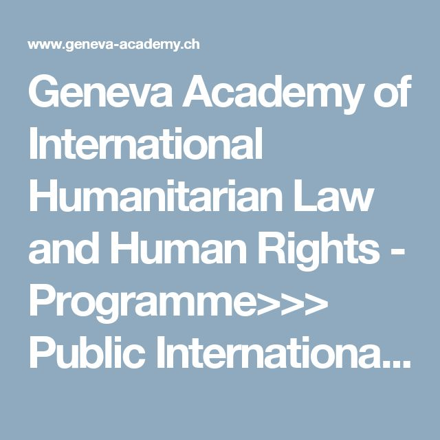 Geneva Academy of International Humanitarian Law and Human Rights - Programme>>> Public International Law