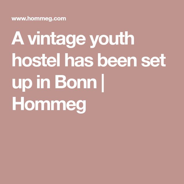 A vintage youth hostel has been set up in Bonn | Hommeg