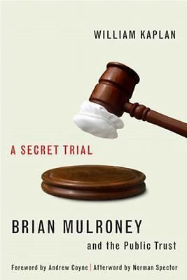 A Secret Trial: Brian Mulroney, Stevie Cameron, and the Public Trust