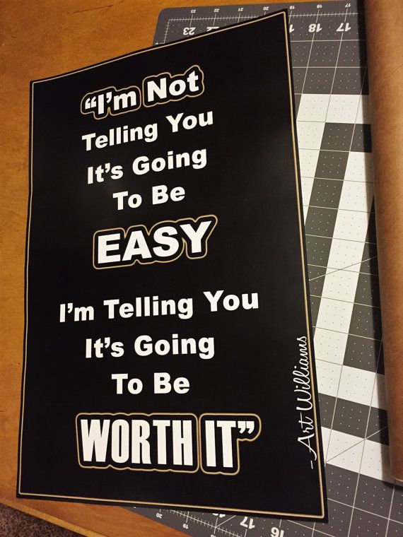 """""""I'm Not Telling You     It's Going To Be Easy.    I'm Telling You That    It's Going To Be     Worth It.""""     -Art Williams       """"It's Going To Be Worth It,"""" is a 12x18inch poster. Printed on portrait, industry high standard, deluxe, 100-pound white gloss poster paper, this poster is perfect for showcasing in your home, school, or office, and it's also a great gift.     Your poster will be shipped in a protective, high quality, weather resistant, weather-resistant-coated card-particle…"""