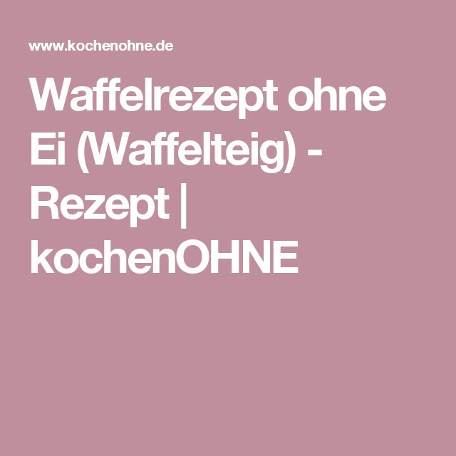 Waffelrezept ohne Ei (Waffelteig) - Rezept | kochenOHNE