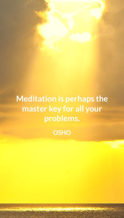 Meditation is perhaps the master key for all you problems. OSHO #meditation #masterkey #problems #osho