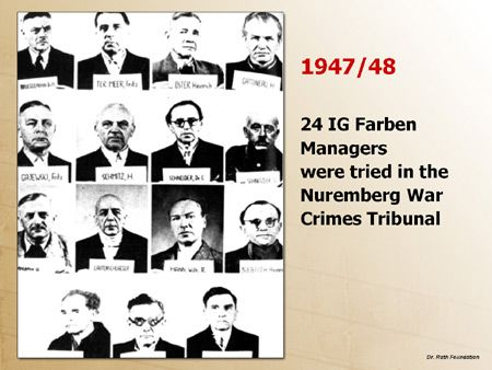 1947/48: 24 IG Farben Managers were tried in the Nuremberg War Crimes Tribunal