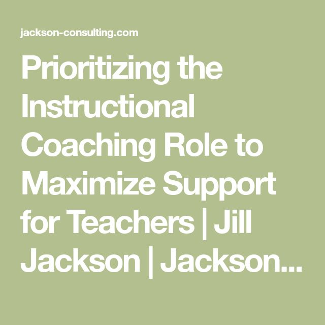 Prioritizing the Instructional Coaching Role to Maximize Support for Teachers   Jill Jackson   Jackson Consulting
