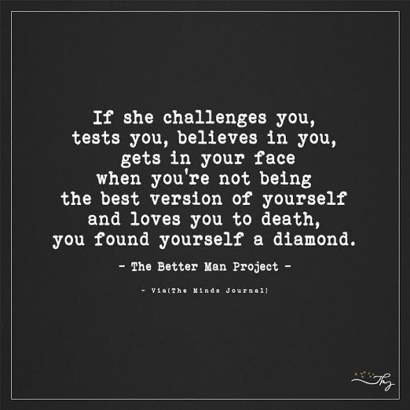If she challenges you, tests you, believes in you - http://themindsjournal.com/if-she-challenges-you-tests-you-believes-in-you/
