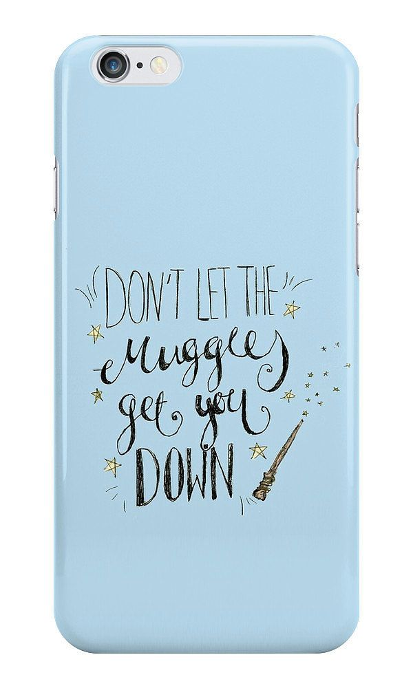 Don't Let the Muggles Get You Down! Phone Case ($15-$30)