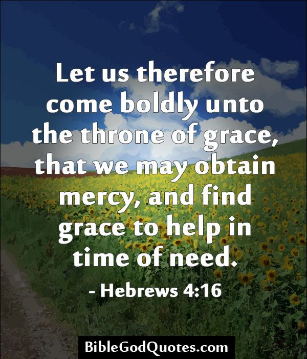 In Time Of Need Quotes: Let Us Therefore Come Boldly Unto The Throne Of Grace