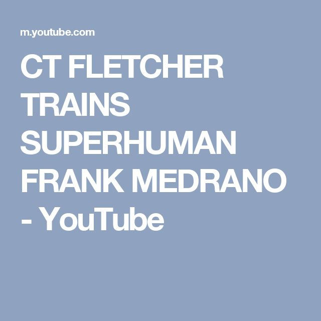 CT FLETCHER TRAINS SUPERHUMAN FRANK MEDRANO - YouTube