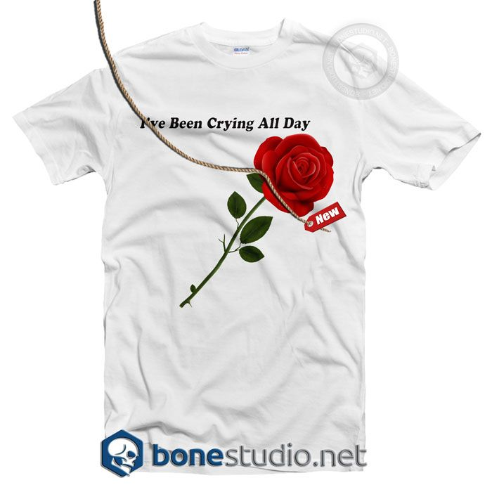 I've Been Crying All Day Rose T Shirt – Adult Unisex Size S-3XL