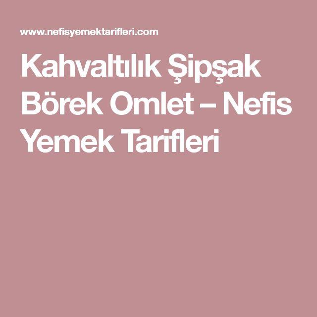 Kahvaltılık Şipşak Börek Omlet – Nefis Yemek Tarifleri