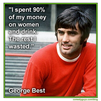 http://www.comedyguys.com/blog/index.php/funniest-sports-quotes/ Joke from footballer (soccer player to most of you) George Best and part of a collection of the Best Sports Quotes