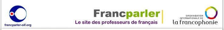 Franc parler - le site des professeurs de Français (de l'Organisation internationale de la francophonie)