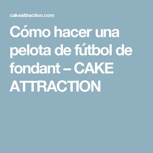 Cómo hacer una pelota de fútbol de fondant – CAKE ATTRACTION