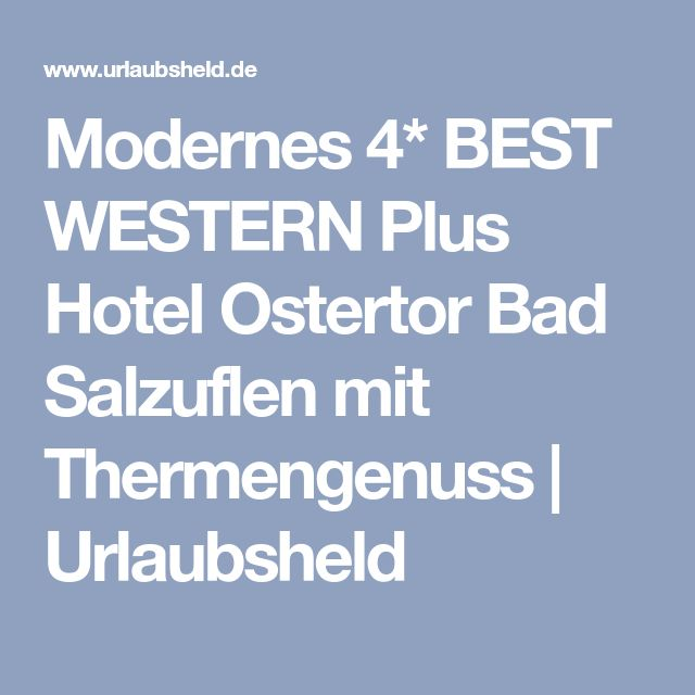 Modernes 4* BEST WESTERN Plus Hotel Ostertor Bad Salzuflen mit Thermengenuss | Urlaubsheld