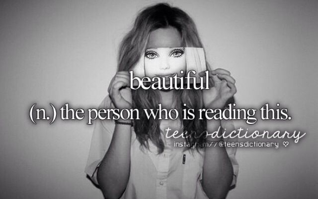 Anyone who reads this is beautiful!!! no matter who you are=)