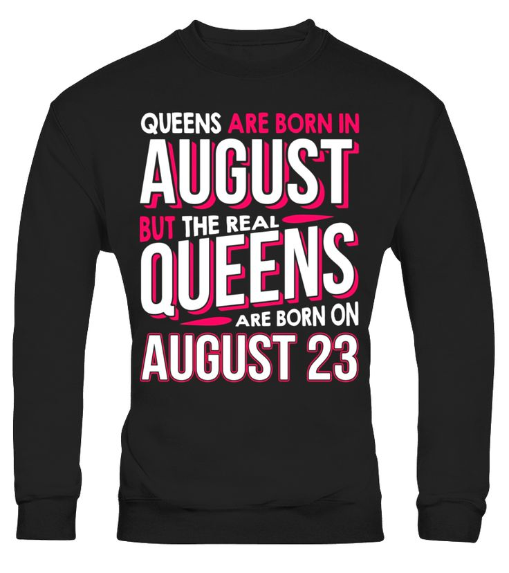 Real Queens Are Born On August 23 T-shirt 23rd Birthday Gift  Funny august woman T-shirt, Best august woman T-shirt