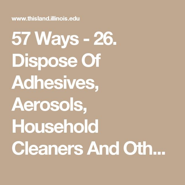 57 Ways - 26. Dispose Of Adhesives, Aerosols, Household Cleaners And Other Hazardous Waste Safely