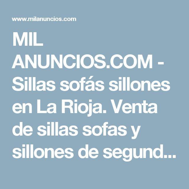MIL ANUNCIOS.COM - Sillas sofás sillones  en La Rioja. Venta de sillas sofas y sillones de segunda mano  en La Rioja. sillas sofas y sillones de ocasión a los mejores precios.