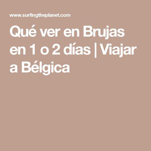 Qué ver en Brujas en 1 o 2 días | Viajar a Bélgica