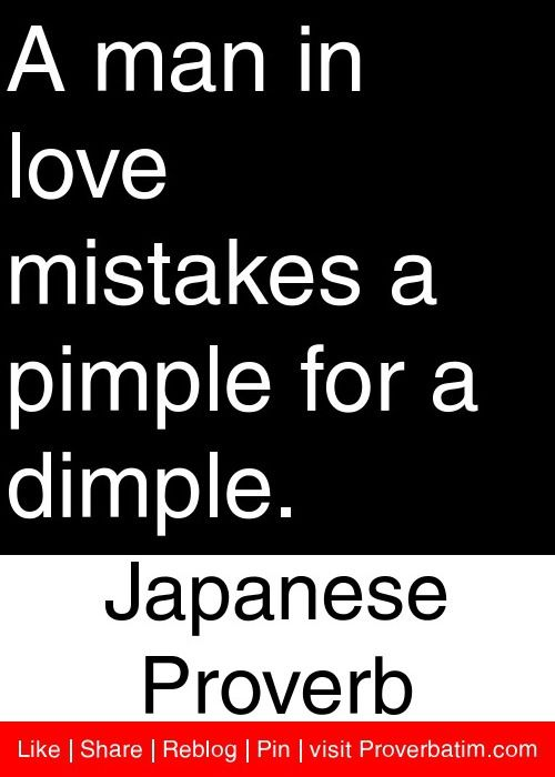 A man in love mistakes a pimple for a dimple. - Japanese Proverb #proverbs #quotes