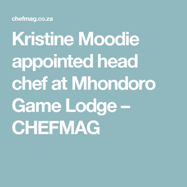 Kristine Moodie appointed head chef at Mhondoro Game Lodge – CHEFMAG