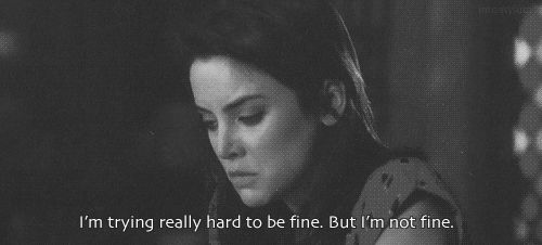 90210 Quote: I'm trying really hard to be fine. But I'm not fine -Silver