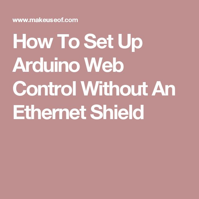 How To Set Up Arduino Web Control Without An Ethernet Shield