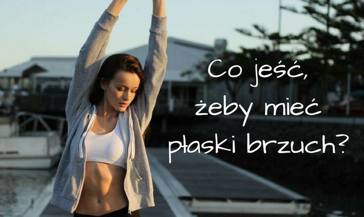 Co jeść żeby mieć płaski brzuch?   fitandfashion.pl