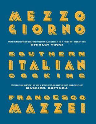 Mezzogiorno: Francesco Mazzei Recipes from Southern Italy