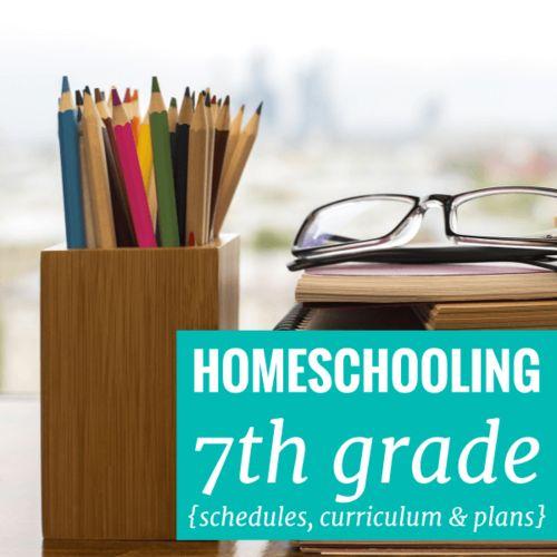 Homeschooling 7th Grade: Schedules, Curriculum & Plans
