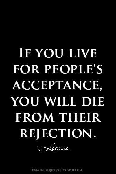 Quotes If You Live For People S Acceptance You Will Die