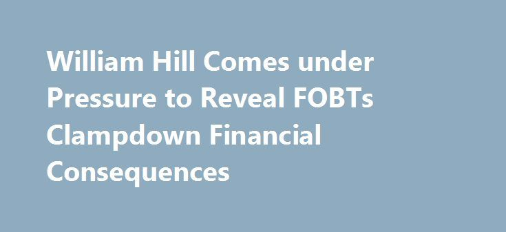 William Hill Comes under Pressure to Reveal FOBTs Clampdown Financial Consequences http://casino4uk.com/2017/11/19/william-hill-comes-under-pressure-to-reveal-fobts-clampdown-financial-consequences/  However, William Hill still holds a massive stake in that segment of UK's gambling market and its finances will certainly suffer quite a lot from the ... According to forecasts, it will report revenue increase of around 7.2% for the third quarter of the year, with revenue from online gambling…