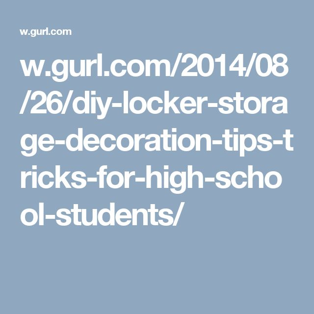 w.gurl.com/2014/08/26/diy-locker-storage-decoration-tips-tricks-for-high-school-students/
