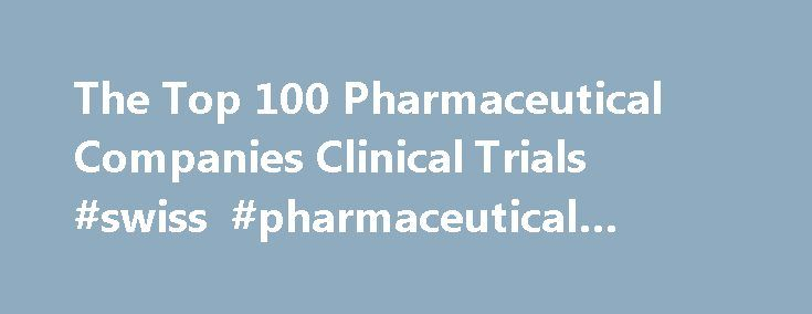 The Top 100 Pharmaceutical Companies Clinical Trials #swiss #pharmaceutical #companies http://pharma.remmont.com/the-top-100-pharmaceutical-companies-clinical-trials-swiss-pharmaceutical-companies/  #top 100 pharma companies # The Top 100 Pharmaceutical Companies Clinical Trials Traumatic coagulopathy is frequent and is an independent risk factor of mortality. Its detection mainly relies upon classic biological test like the prothrombin time and the international normaliezd ratio (INR)…