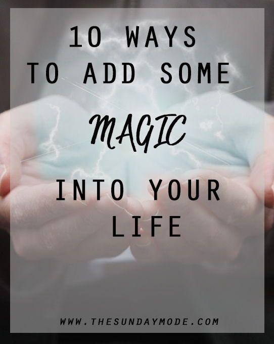 10 Ways To Add Some Magic Into Your Life | www.thesundaymode.com