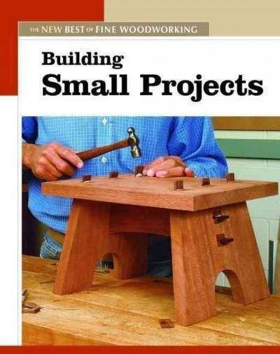 DIY Woodworking Ideas Building Small Projects: The New Best of Fine Woodworking