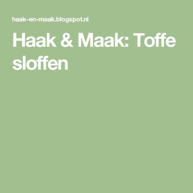 Haak & Maak: Toffe sloffen