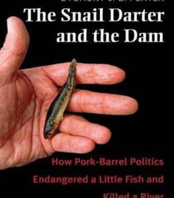 The Snail Darter And The Dam: How Pork-Barrel Politics Endangered A Fish And Killed A River PDF
