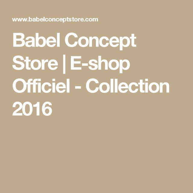 Babel Concept Store   E-shop Officiel - Collection 2016