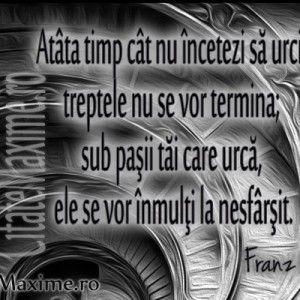 """""""Atata timp cat nu incetezi sa urci, treptele nu se vor termina; sub pasii tai care urca, ele se vor inmulti la nesfarsit"""" #CitatImagine de Franz Kafka Iti place acest #citat? ♥Distribuie♥ mai departe catre prietenii tai. #CitateImagini: #Inspirationale #FranzKafka #romania #quotes Vezi mai multe #citate pe http://citatemaxime.ro/"""
