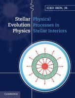Stellar evolution physics / Icko Iben, JR. University of Illinois at Urbana-Champaign #novetatsfiq2017