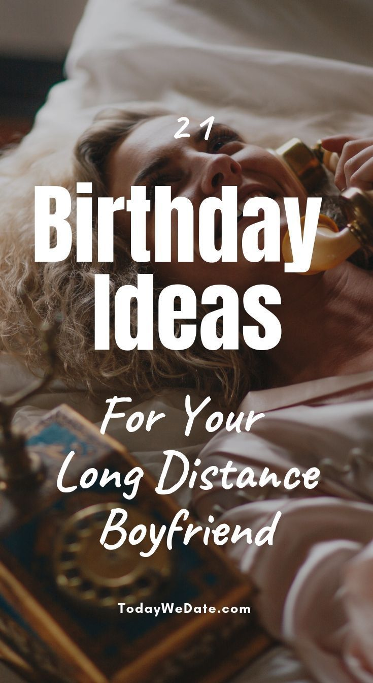 21 Sweet Long Distance Birthday Ideas To Show Him You Care TodayWeDate Stay Connected In LDR Birth