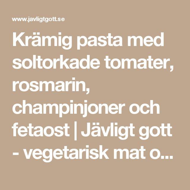Krämig pasta med soltorkade tomater, rosmarin, champinjoner och fetaost | Jävligt gott - vegetarisk mat och vegetariska recept för alla, lagad enkelt och jävligt gott.