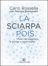 La sciarpa a pois. Vivere con leggerezza e charme in tempi austeri: Amazon.it: Carlo Rossella, Fabiana Giacomotti: Libri