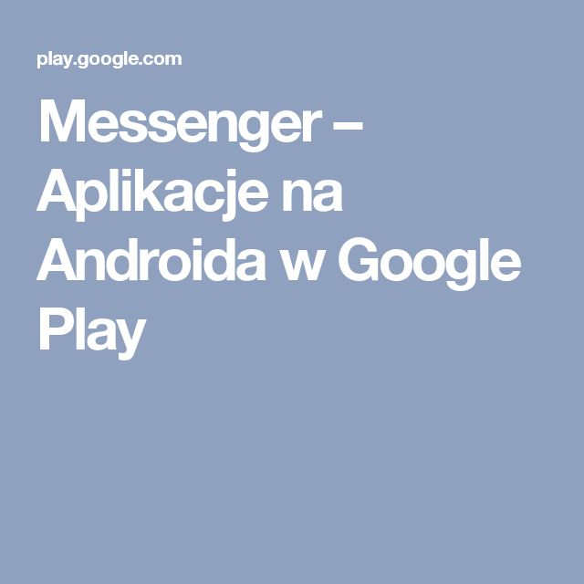 Messenger – Aplikacje na Androida w Google Play