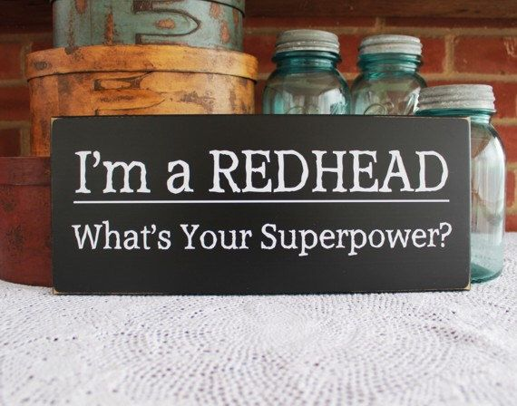 Wood Sign I'm a Redhead Funny Superpower Saying Plaque Wall Decor by CountryWorkshop on Etsy https://www.etsy.com/listing/221409351/wood-sign-im-a-redhead-funny-superpower