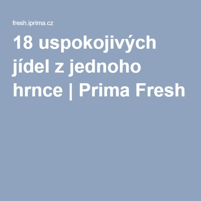 18 uspokojivých jídel zjednoho hrnce | Prima Fresh