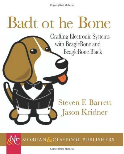 Bad to the bone : crafting electronic systems with BeagleBone and BeagleBone Black / Steven Barrett, Jason Kridner: Jason Kridner, Electronics System, Bones, Crafts Electronics, Black Steven Barrettes, Book, Crafting, Beaglebon Black Steven, Bad