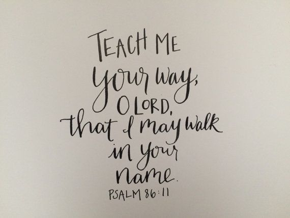 """Psalm 86:11 """"Teach me your way, O Lord, that I may walk in your name"""", 8x10in, handmade calligraphy print"""